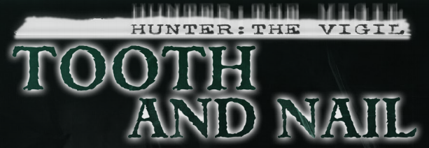 FATAL & Friends — Hunter: The Vigil: Tooth and Nail